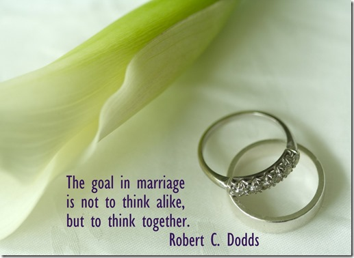 The goal in marriage is not to think alike, but to think together