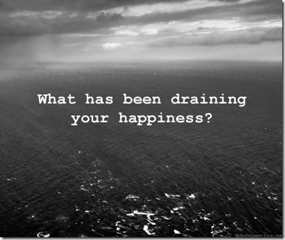 what has been draining your happiness