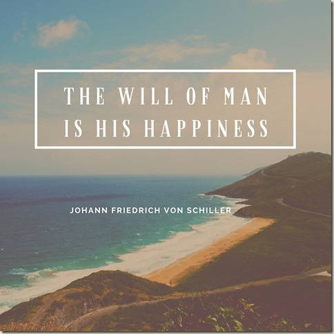 The will of man is his happiness