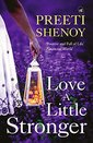 Love A Little Stronger by Preeti Shenoy.