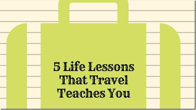 5 Life Lessons That Travel Teaches You