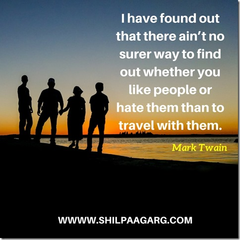 I have found out that there ain't no surer way to find out whether you like people or hate them than to travel with them.