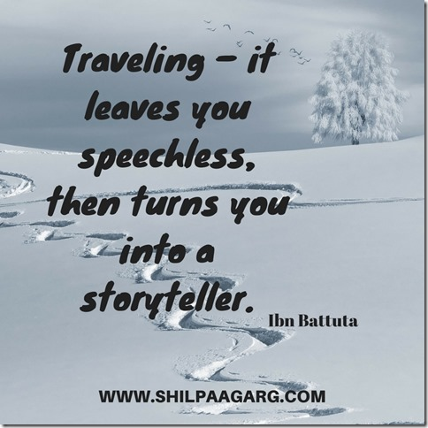 Traveling – it leaves you speechless, then turns you into a storyteller. - Ibn Battuta