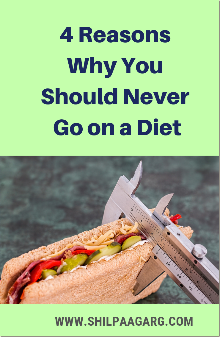 4 Reasons Why You Should Never Go on a Diet
