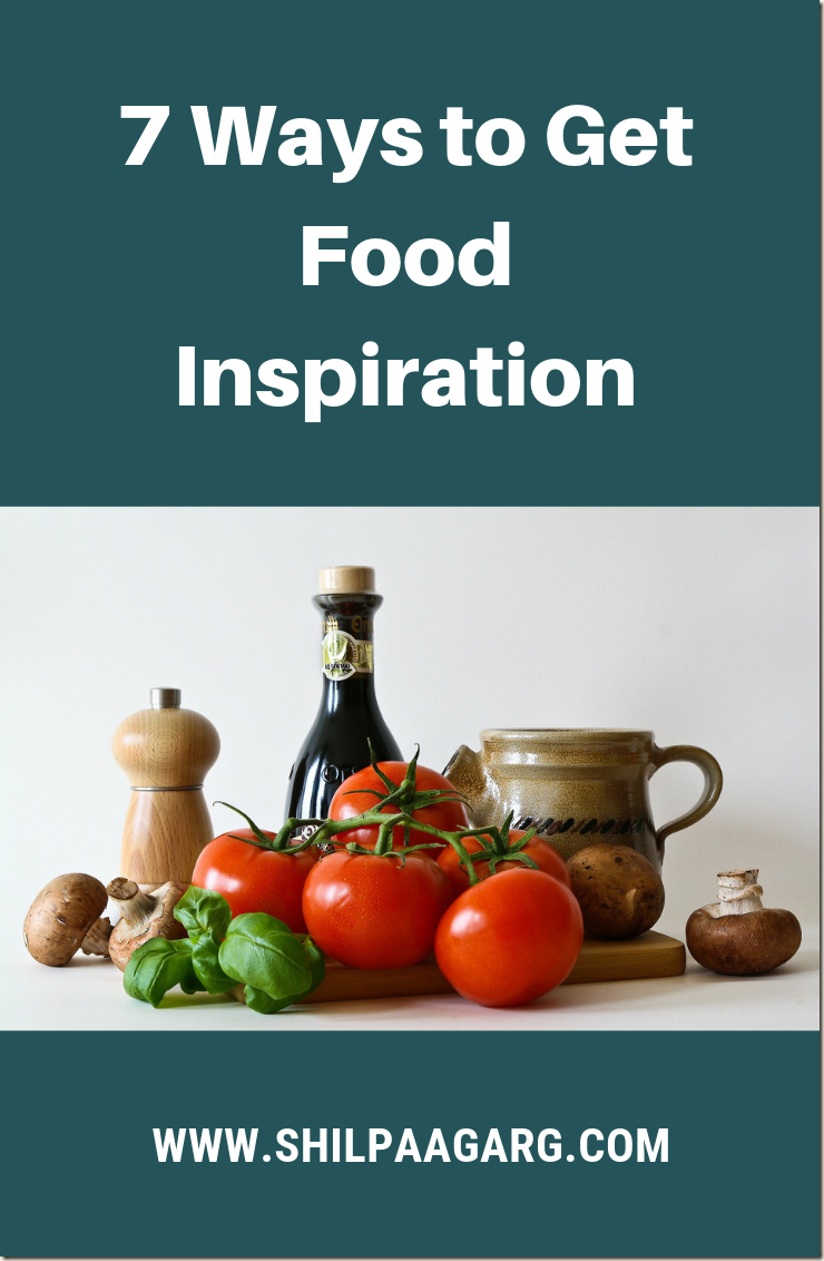 7 Ways to Get Food Inspiration